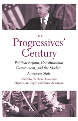 The Progressives' Century: Political Reform, Constitutional Government, and the Modern American State (The Institution for Social and Policy Studies) Cover Image