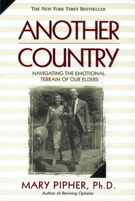 Another Country: Navigating the Emotional Terrain of Our Elders Cover Image