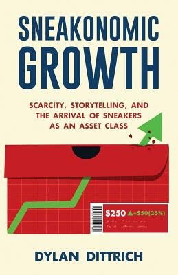 Sneakonomic Growth: Scarcity, Storytelling, and the Arrival of Sneakers as an Asset Class Cover Image