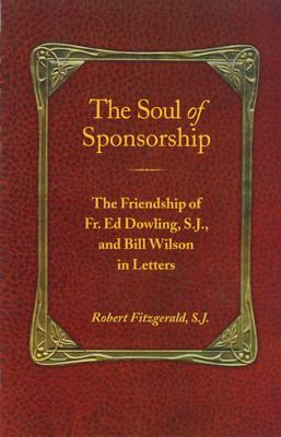 The Soul of Sponsorship: The Friendship of Fr. Ed Dowling, S.J. and Bill Wilson in Letters Cover Image