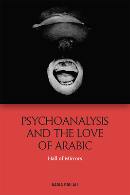 Psychoanalysis and the Love of Arabic: Hall of Mirrors Cover Image