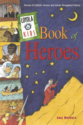 Loyola Kids Book of Heroes: Stories of Catholic Heroes and Saints throughout History Cover Image