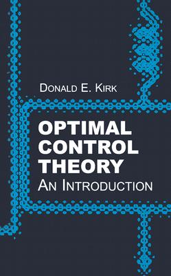 Optimal Control Theory: An Introduction (Dover Books on Electrical Engineering) Cover Image