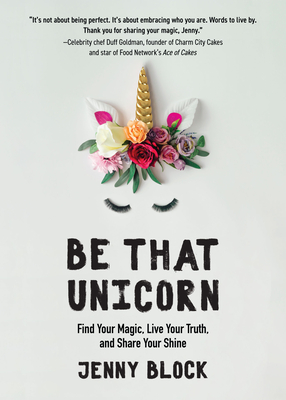 Be That Unicorn: Find Your Magic, Live Your Truth, and Share Your Shine Cover Image