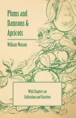 Plums and Damsons & Apricots - With Chapters on Cultivation and Varieties Cover Image