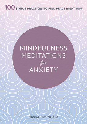 Mindfulness Meditations for Anxiety: 100 Simple Practices to Find Peace Right Now Cover Image