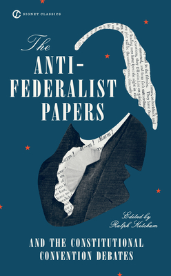 The Anti-Federalist Papers and the Constitutional Convention Debates Cover