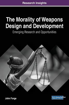 The Morality of Weapons Design and Development: Emerging Research and Opportunities Cover Image