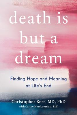 Death Is But a Dream: Finding Hope and Meaning at Life's End Cover Image