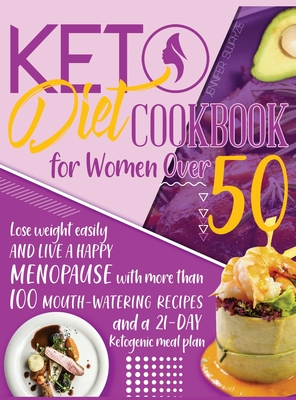 Keto Diet Cookbook for Women Over 50: Lose Weight Easily and Live a Happy Menopause with More than 100 Mouth-Watering Recipes and a 21-Day Ketogenic M Cover Image
