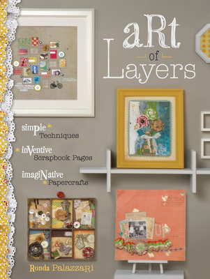 Art of Layers: Simple Techniques, Inventive Scrapbook Pages, Imaginative Papercrafts Cover Image