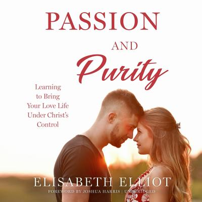 Passion and Purity: Learning to Bring Your Love Life Under Christ's Control Cover Image