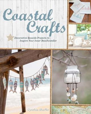 Coastal Crafts: Decorative Seaside Projects to Inspire Your Inner Beachcomber Cover Image