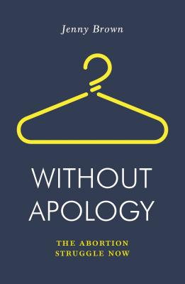 Without Apology: The Abortion Struggle Now (Jacobin) Cover Image