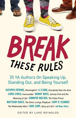 Break These Rules: 35 YA Authors on Speaking Up, Standing Out, and Being Yourself Cover Image