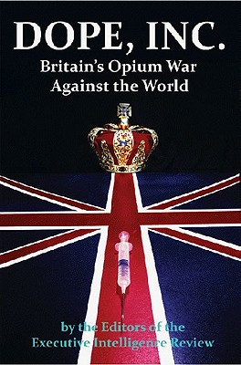 Dope, Inc: Britain's Opium War Against the World Cover Image
