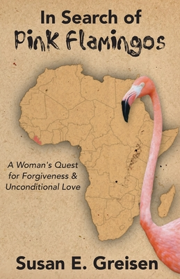 In Search of Pink Flamingos: A Woman's Quest for Forgiveness and Unconditional Love Cover Image