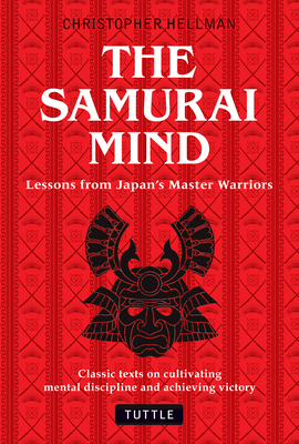 Samurai Mind: Lessons from Japan's Master Warriors (Classic Texts on Cultivating Mental Discipline and Achieving Victory) Cover Image