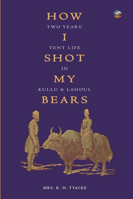 How I Shot My Bears: Two Years' Tent Life In Kullu and Lahoul Cover Image