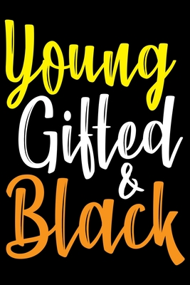 Young Gifted And Black: Black History Month Journal Notebook Gifts - African American Notebook Journal - Proud Black Girl Magic - African Amer Cover Image
