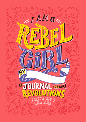 I Am a Rebel Girl: A Journal to Start Revolutions Cover Image