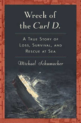 The Wreck of the Carl D.: A True Story of Loss, Survival, and Rescue at Sea Cover Image