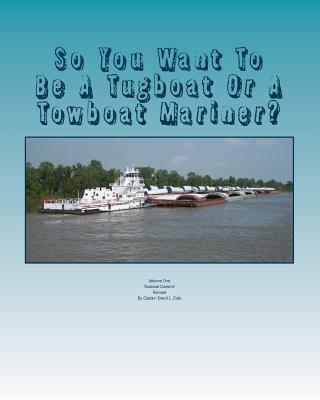 So You Want To Be A Tugboat Or A Towboat Mariner?: Volume: One Towboat Careers! Cover Image