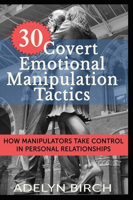 30 Covert Emotional Manipulation Tactics: How Manipulators Take Control in Personal Relationships Cover Image
