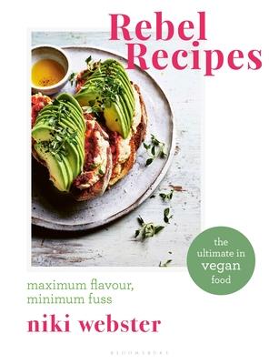 Rebel Recipes: Maximum flavour, minimum fuss: the ultimate in vegan food Cover Image