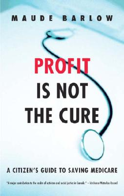 Profit Is Not the Cure: A Citizen's Guide to Saving Medicare Cover Image