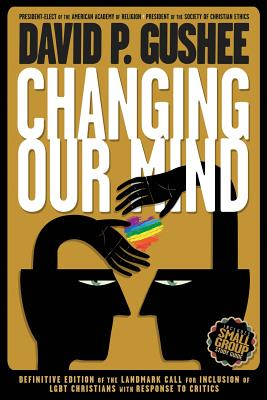 Changing Our Mind: Definitive 3rd Edition of the Landmark Call for Inclusion of LGBTQ Christians with Response to Critics Cover Image