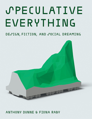 Speculative Everything: Design, Fiction, and Social Dreaming Cover Image