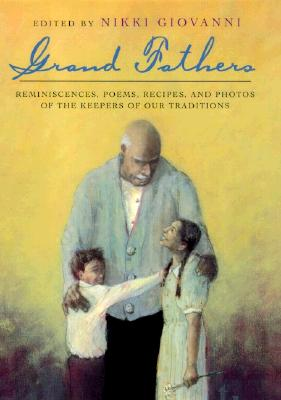 Grand Fathers: Reminiscences, Poems, Recipes, and Photos of the Keepers of Our Traditions Cover Image