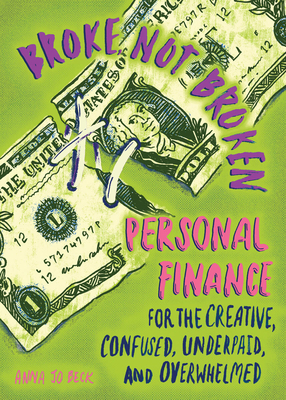Broke, Not Broken: Personal Finance for the Creative, Confused, Underpaid, and Overwhelmed (Good Life) Cover Image