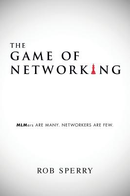 The Game of Networking: MLMers ARE MANY. NETWORKERS ARE FEW. Cover Image