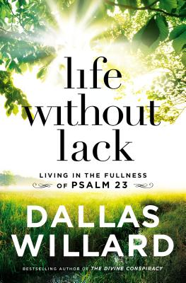 Life Without Lack: Living in the Fullness of Psalm 23 Cover Image