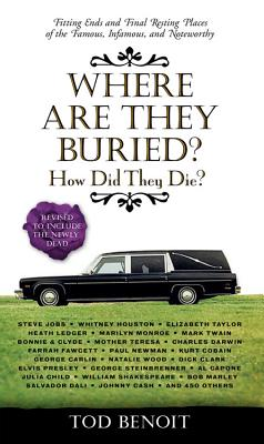 Where Are They Buried?: How Did They Die?  Fitting Ends and Final Resting Places of the Famous, Infamous, and Noteworthy (Revised & Updated) Cover Image