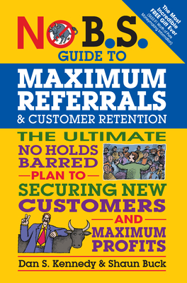 Cover for No B.S. Guide to Maximum Referrals and Customer Retention