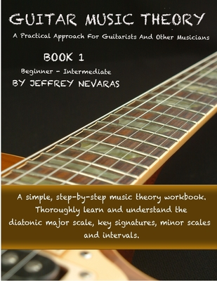 Guitar Music Theory: A Practical Approach For Guitarists And Other Musicians Cover Image
