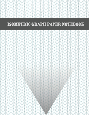 Isometric Graph Paper Notebook: 200 Pages Sized 8.5 x 11 Isometric Notebook Grid Of Equilateral Triangles Cover Image