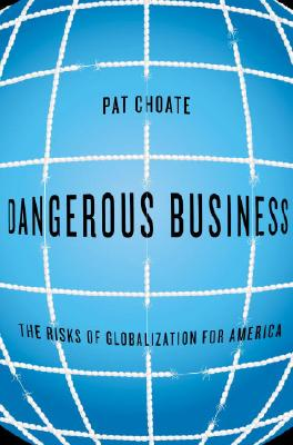 Dangerous Business: The Risks of Globalization for America Cover Image