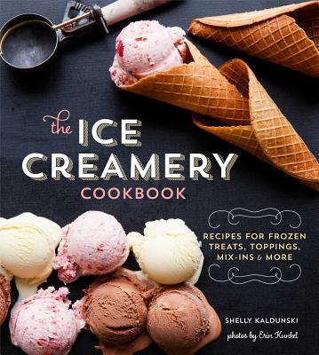 The Ice Creamery Cookbook: Modern Frozen Treats & Sweet Embellishments Cover Image