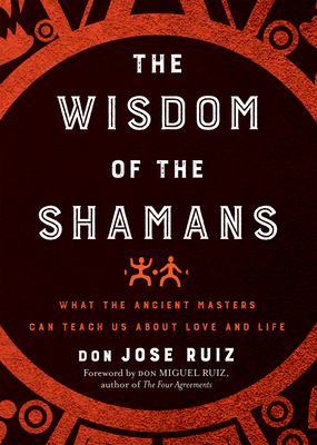 Wisdom of the Shamans: What the Ancient Masters Can Teach Us about Love and Life Cover Image