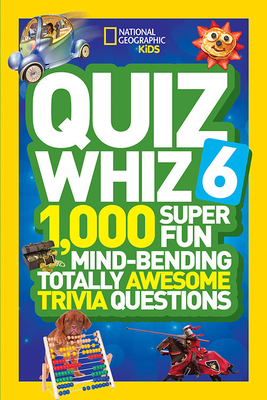 National Geographic Kids Quiz Whiz 6: 1,000 Super Fun Mind-Bending Totally Awesome Trivia Questions Cover Image