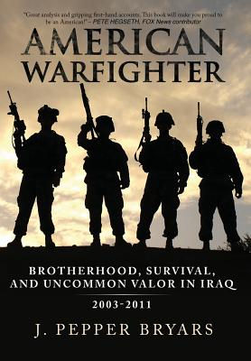 American Warfighter: Brotherhood, Survival, and Uncommon Valor in Iraq, 2003-2011 Cover Image