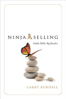 Ninja Selling: Subtle Skills. Big Results. Cover Image