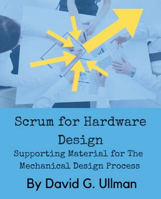 Scrum for Hardware Design: Supporting Material for The Mechanical Design Process Cover Image