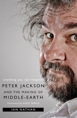 Anything You Can Imagine: Peter Jackson and the Making of Middle-Earth Cover Image