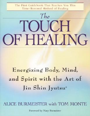 The Touch of Healing: Energizing the Body, Mind, and Spirit With Jin Shin Jyutsu Cover Image