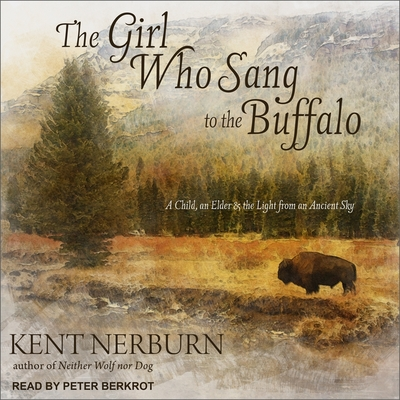 The Girl Who Sang to the Buffalo Lib/E: A Child, an Elder, and the Light from an Ancient Sky Cover Image